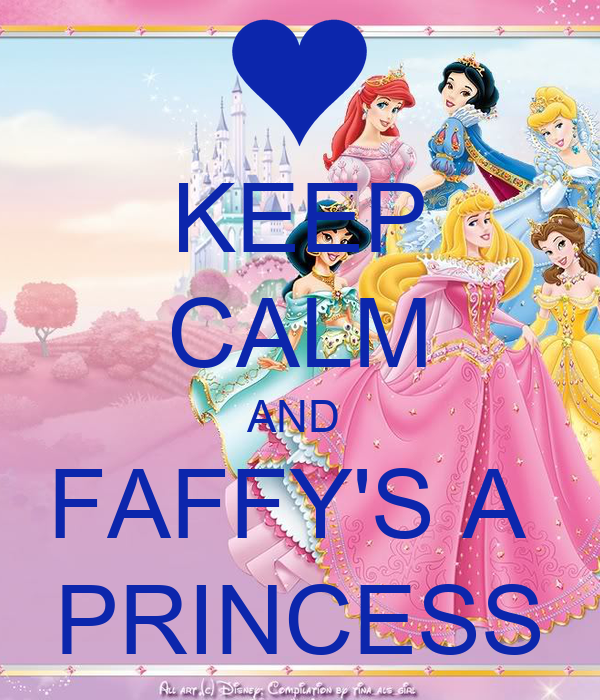 KEEP CALM AND  FAFFY'S A  PRINCESS