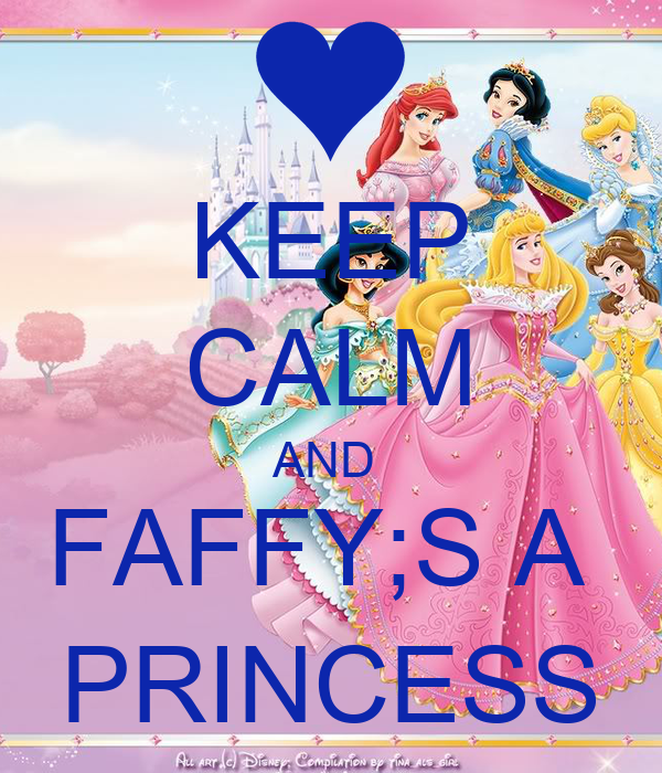 KEEP CALM AND  FAFFY;S A  PRINCESS
