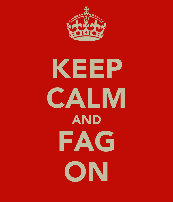 KEEP CALM AND FAG ON