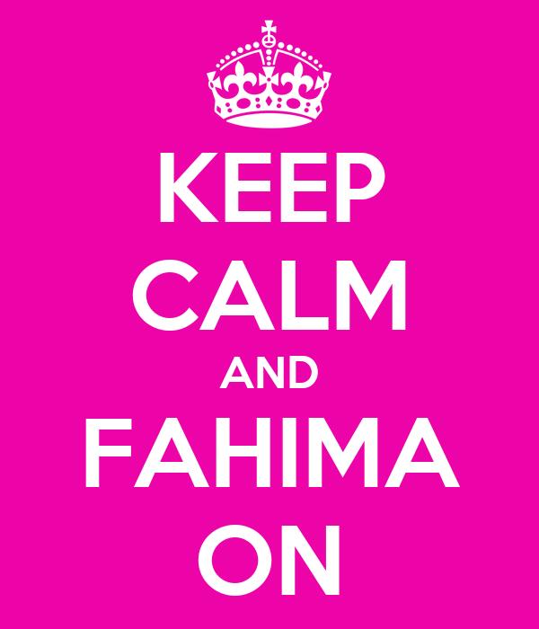 KEEP CALM AND FAHIMA ON