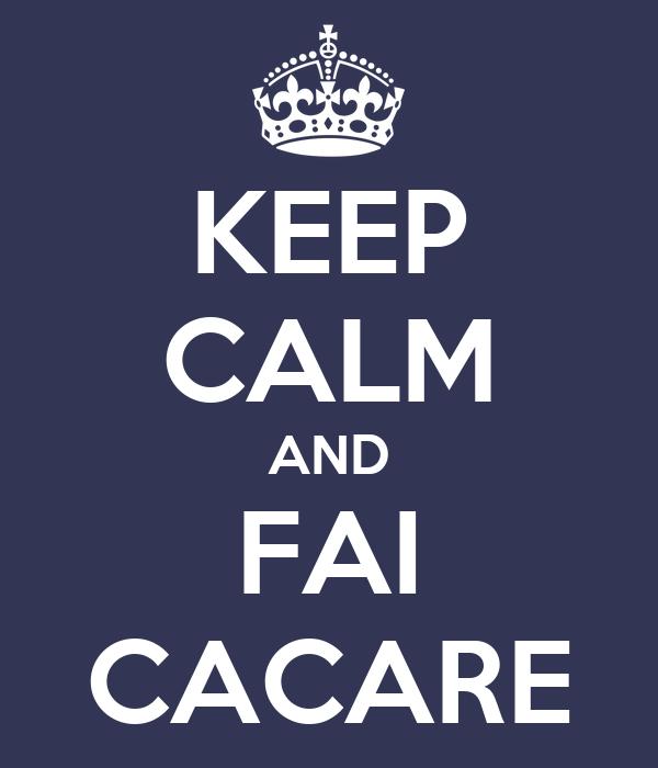 KEEP CALM AND FAI CACARE