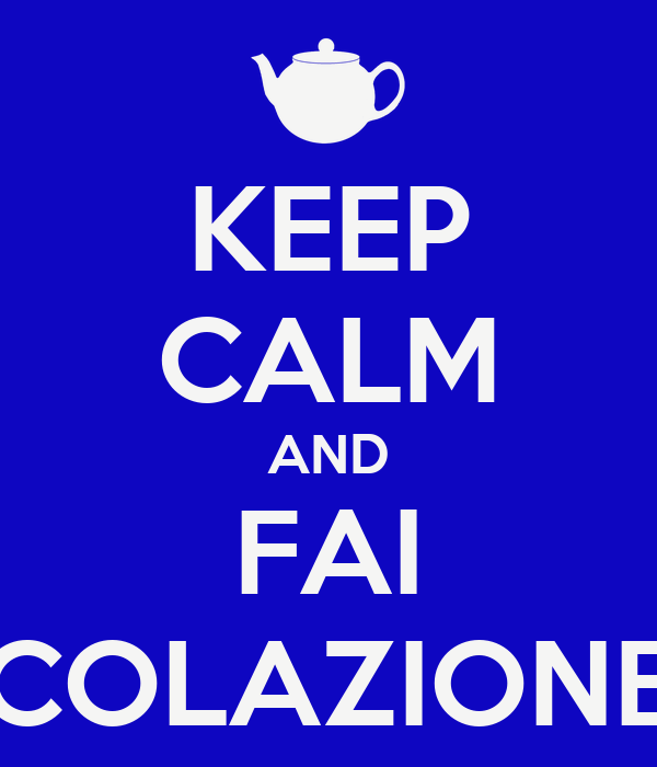 KEEP CALM AND FAI COLAZIONE