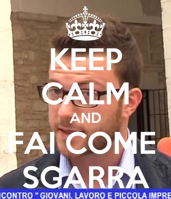 KEEP CALM AND FAI COME  SGARRA