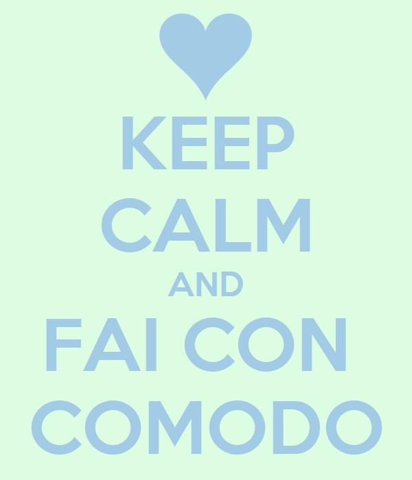 KEEP CALM AND FAI CON  COMODO