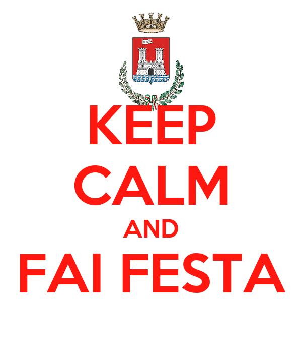 KEEP CALM AND FAI FESTA