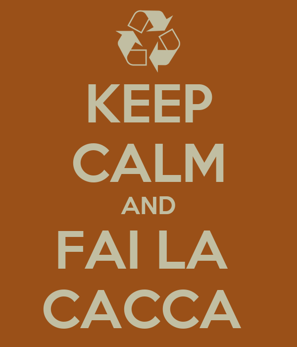 KEEP CALM AND FAI LA  CACCA