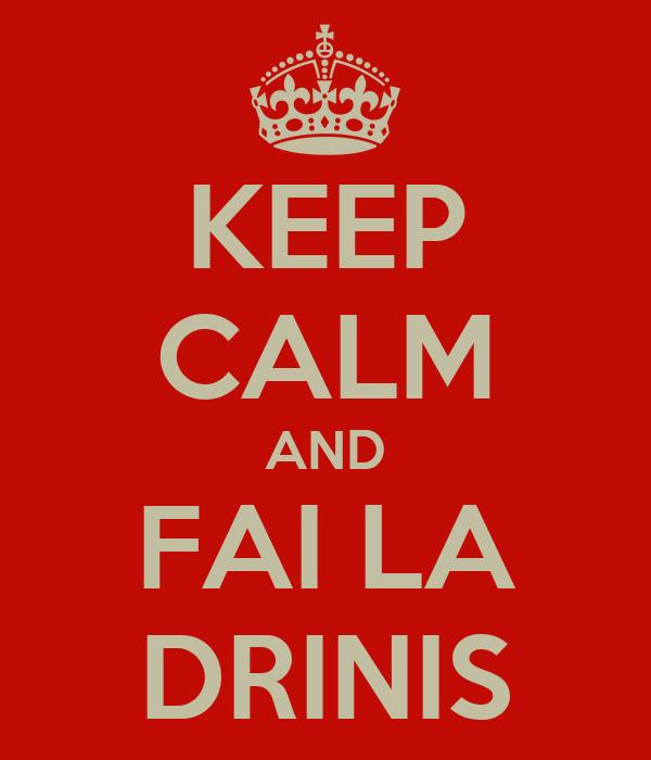 KEEP CALM AND FAI LA DRINIS
