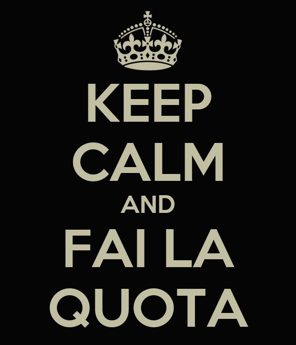 KEEP CALM AND FAI LA QUOTA