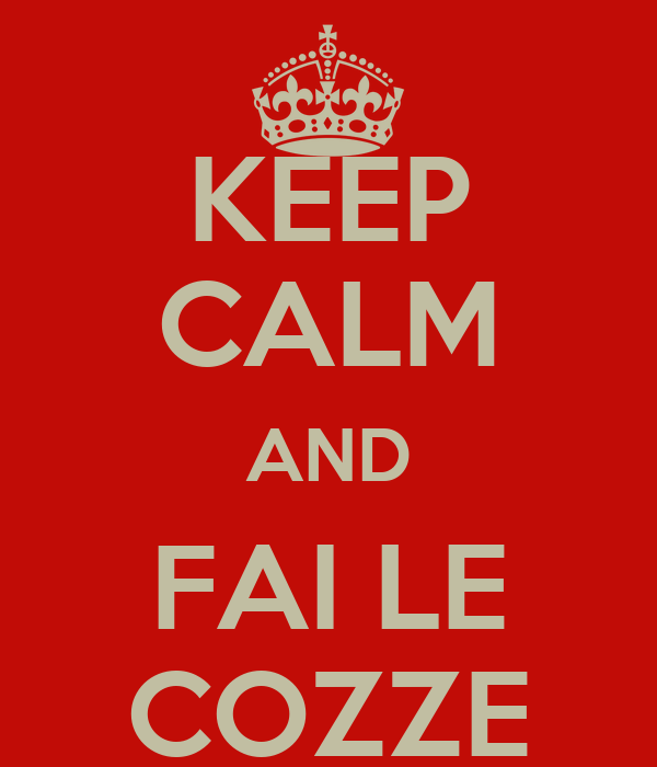 KEEP CALM AND FAI LE COZZE