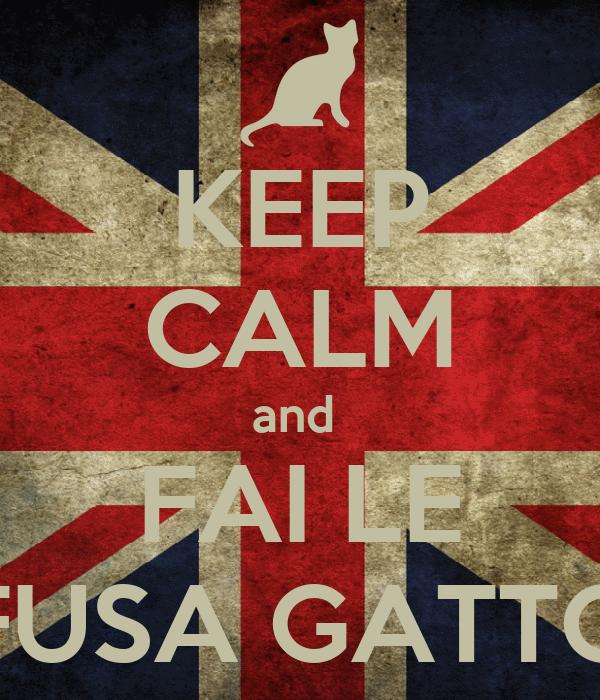 KEEP CALM and  FAI LE FUSA GATTO