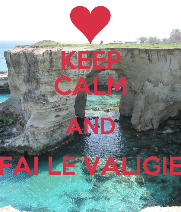 KEEP CALM AND FAI LE VALIGIE