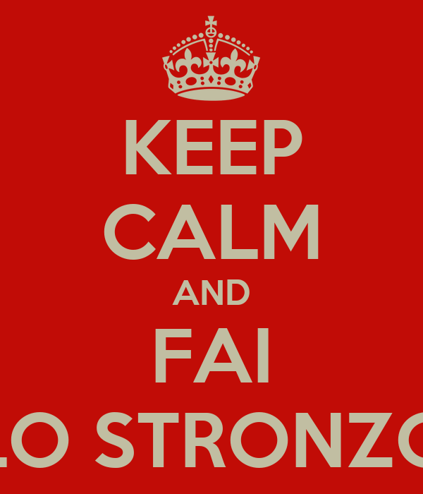 KEEP CALM AND FAI LO STRONZO