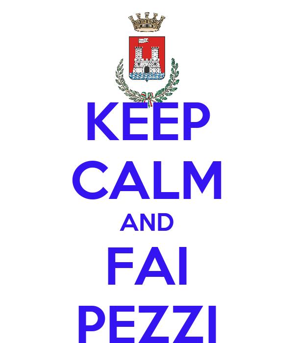 KEEP CALM AND FAI PEZZI