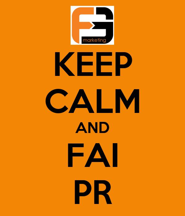 KEEP CALM AND FAI PR