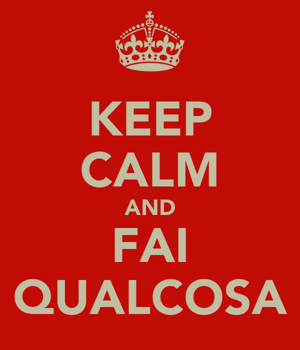 KEEP CALM AND FAI QUALCOSA