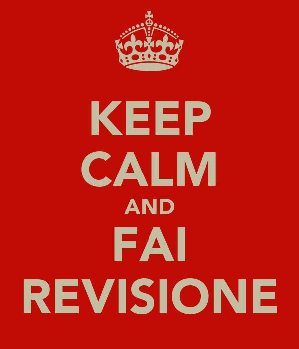 KEEP CALM AND FAI REVISIONE