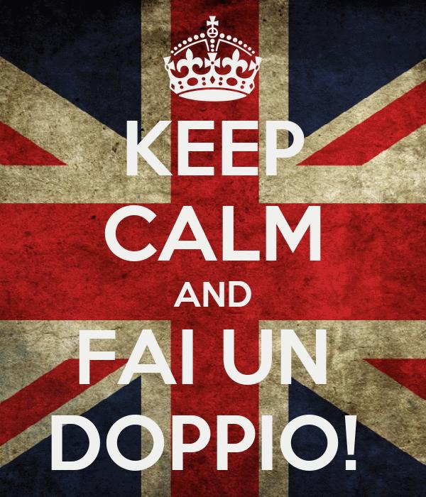 KEEP CALM AND FAI UN  DOPPIO!