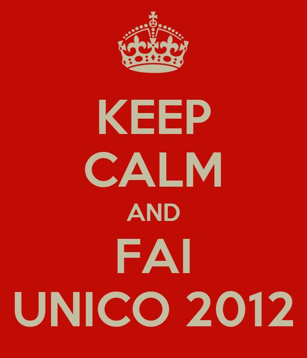 KEEP CALM AND FAI UNICO 2012