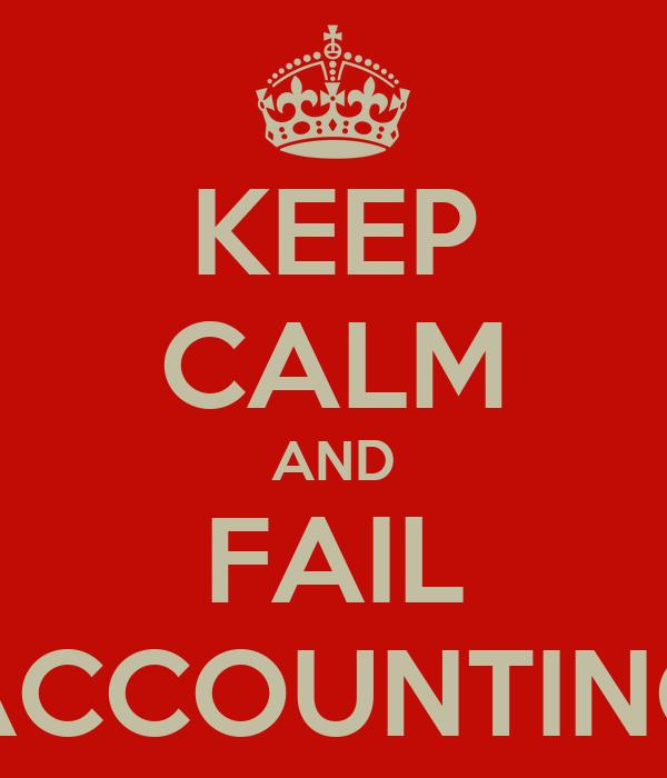 KEEP CALM AND FAIL ACCOUNTING