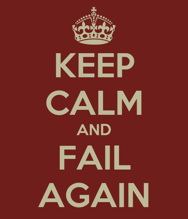 KEEP CALM AND FAIL AGAIN