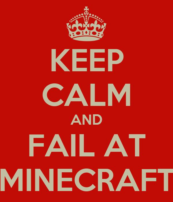 KEEP CALM AND FAIL AT MINECRAFT