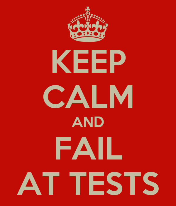 KEEP CALM AND FAIL AT TESTS