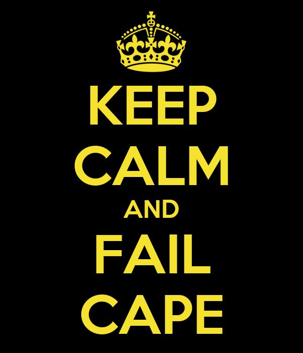 KEEP CALM AND FAIL CAPE