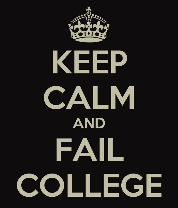 KEEP CALM AND FAIL COLLEGE