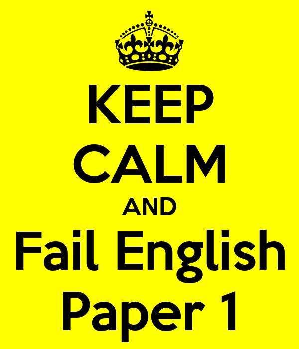 KEEP CALM AND Fail English Paper 1