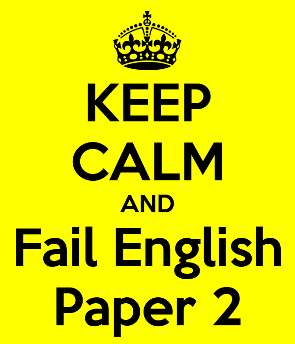 KEEP CALM AND Fail English Paper 2