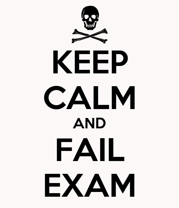 KEEP CALM AND FAIL EXAM