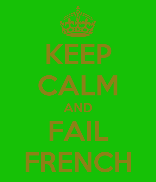 KEEP CALM AND FAIL FRENCH