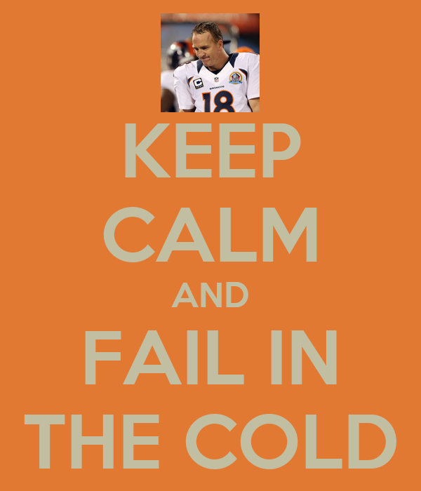 KEEP CALM AND FAIL IN THE COLD