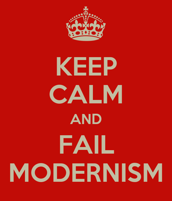 KEEP CALM AND FAIL MODERNISM