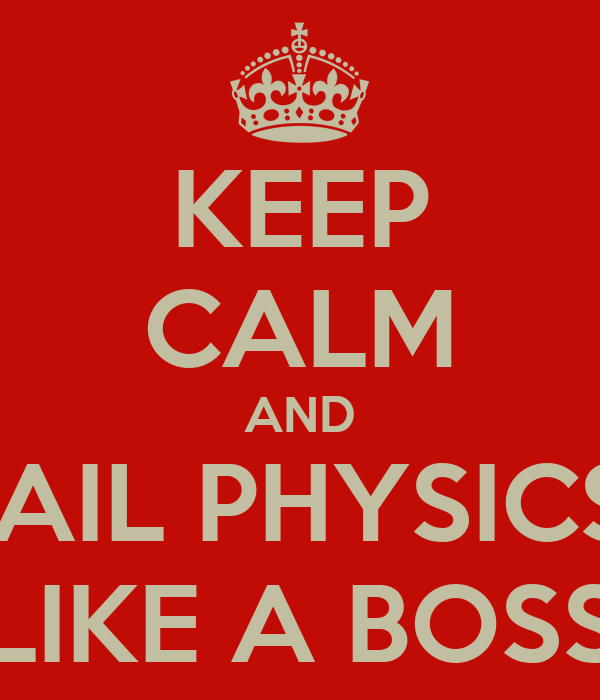 KEEP CALM AND FAIL PHYSICS  LIKE A BOSS