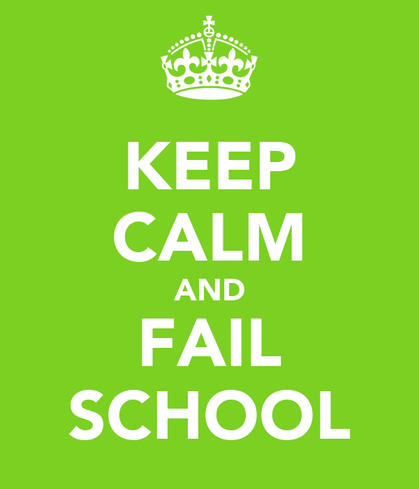 KEEP CALM AND FAIL SCHOOL
