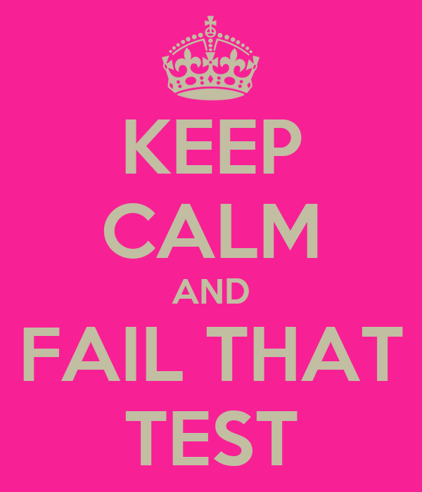 KEEP CALM AND FAIL THAT TEST