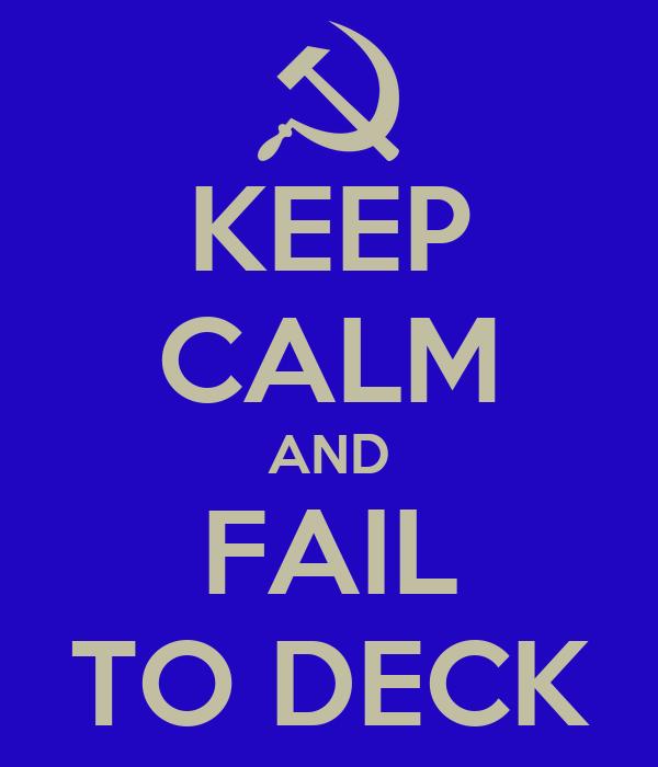KEEP CALM AND FAIL TO DECK