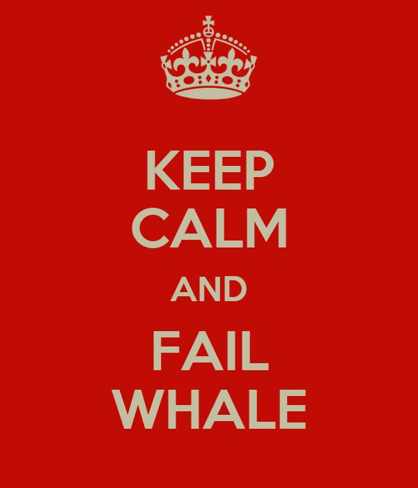 KEEP CALM AND FAIL WHALE