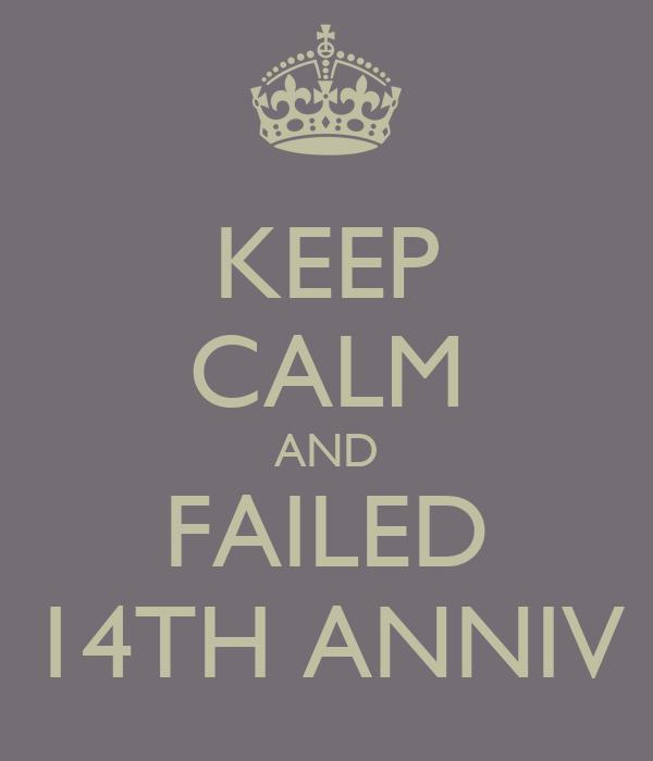KEEP CALM AND FAILED 14TH ANNIV