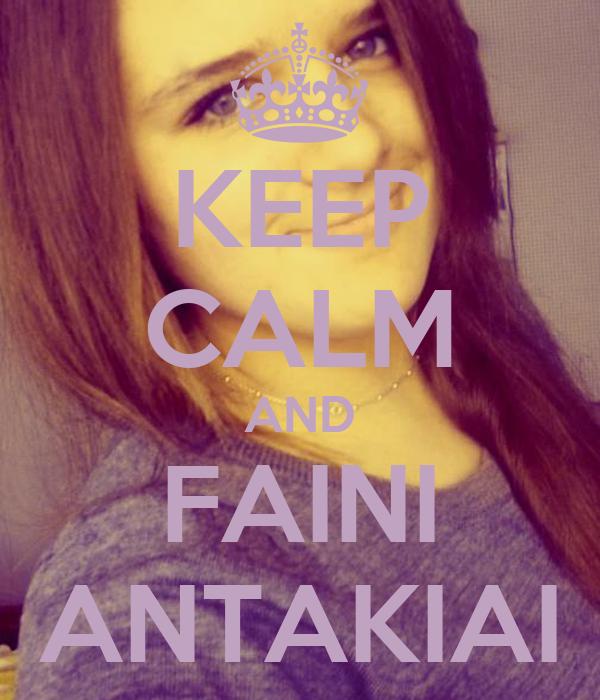 KEEP CALM AND FAINI ANTAKIAI