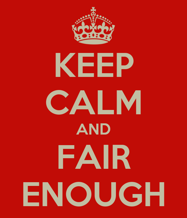 KEEP CALM AND FAIR ENOUGH