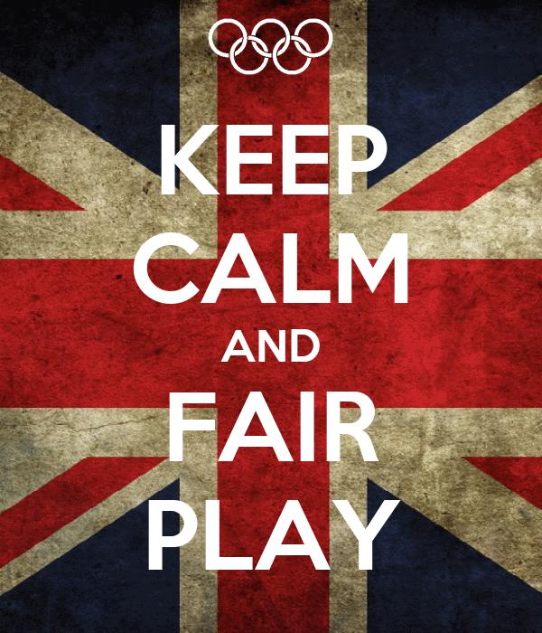 KEEP CALM AND FAIR PLAY