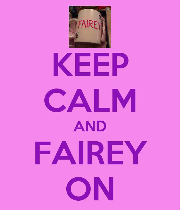 KEEP CALM AND FAIREY ON
