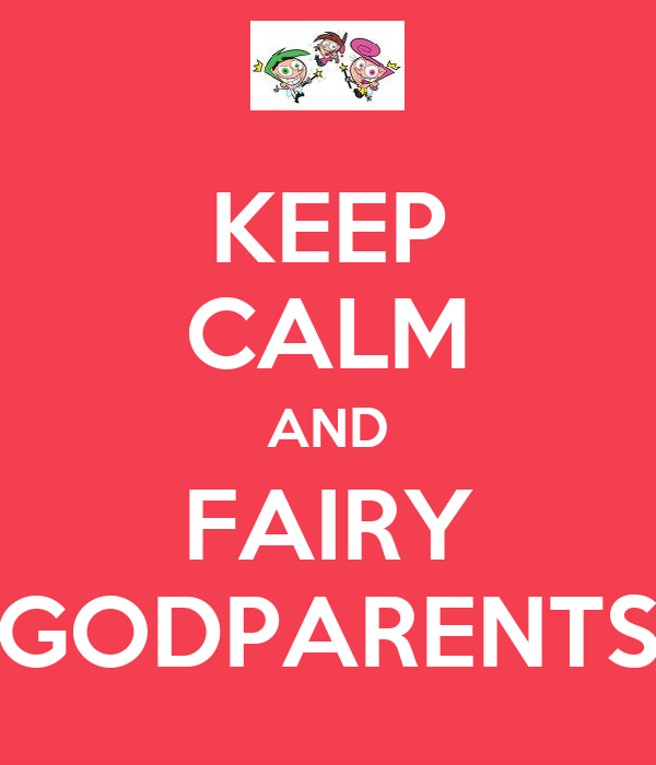 KEEP CALM AND FAIRY GODPARENTS