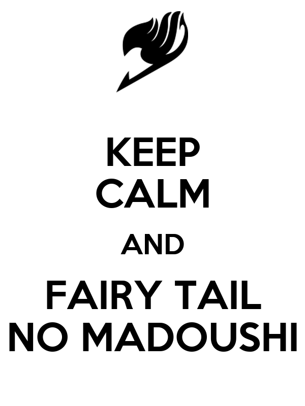 KEEP CALM AND FAIRY TAIL NO MADOUSHI