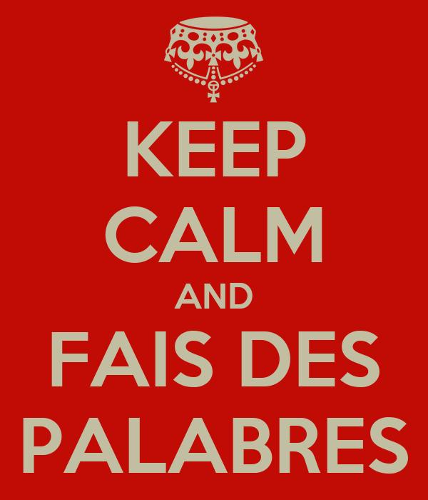 KEEP CALM AND FAIS DES PALABRES