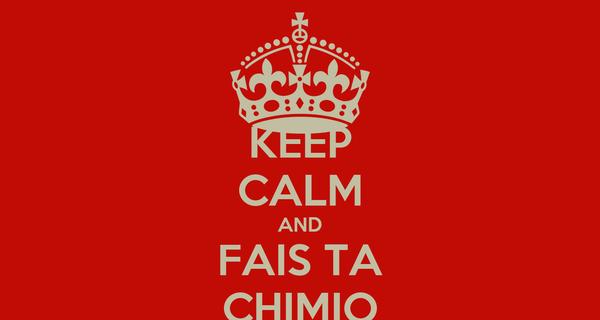 KEEP CALM AND FAIS TA CHIMIO
