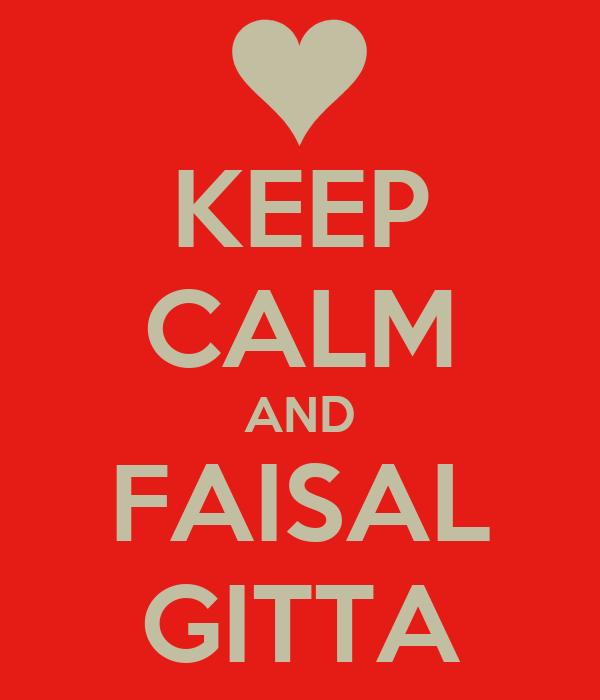 KEEP CALM AND FAISAL GITTA