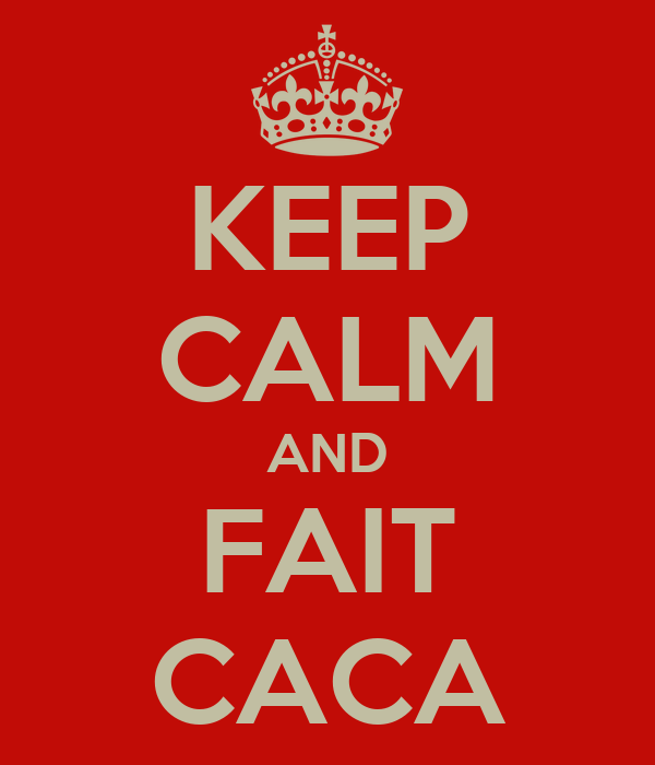 KEEP CALM AND FAIT CACA